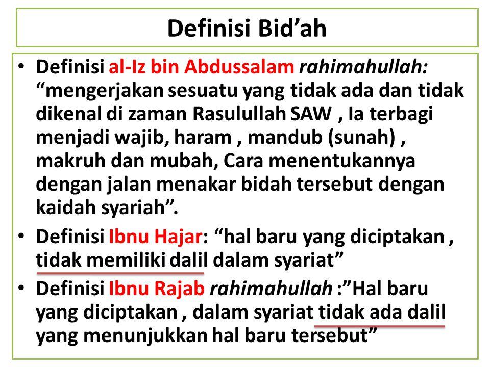 """Definisi Bid'ah Definisi al-Iz bin Abdussalam rahimahullah: """"mengerjakan sesuatu yang tidak ada dan tidak dikenal di zaman Rasulullah SAW, Ia terbagi"""