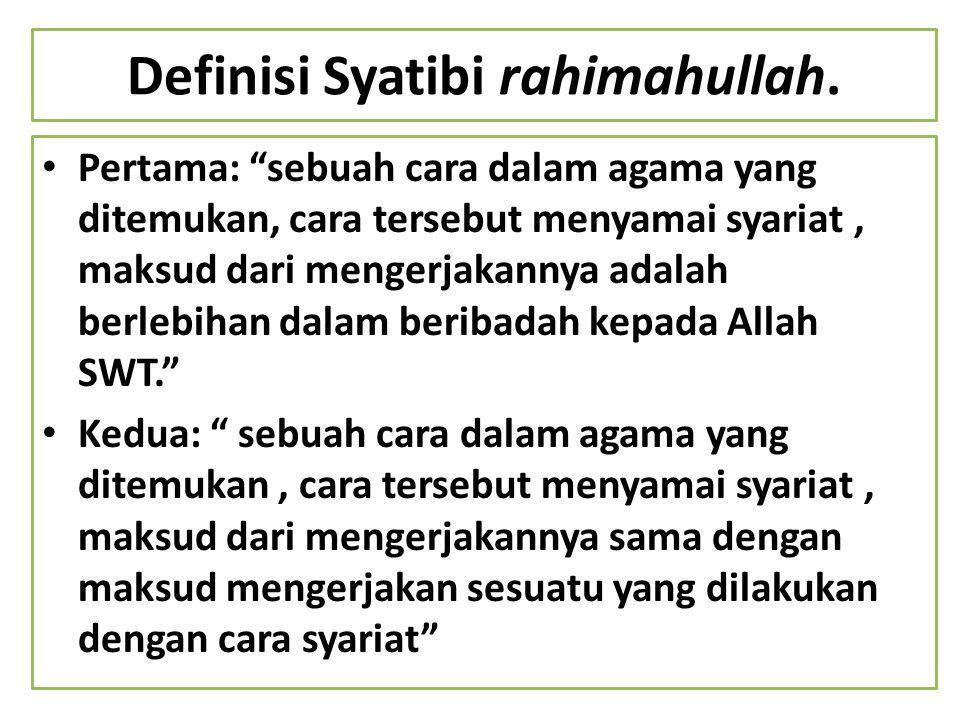 "Definisi Syatibi rahimahullah. Pertama: ""sebuah cara dalam agama yang ditemukan, cara tersebut menyamai syariat, maksud dari mengerjakannya adalah ber"