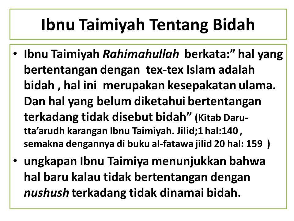 """Ibnu Taimiyah Tentang Bidah Ibnu Taimiyah Rahimahullah berkata:"""" hal yang bertentangan dengan tex-tex Islam adalah bidah, hal ini merupakan kesepakata"""