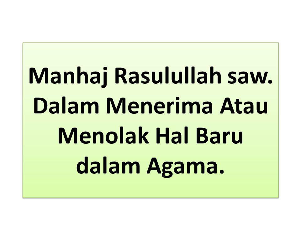 Manhaj Rasulullah saw. Dalam Menerima Atau Menolak Hal Baru dalam Agama.