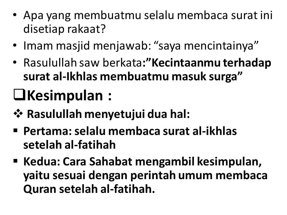 """Apa yang membuatmu selalu membaca surat ini disetiap rakaat? Imam masjid menjawab: """"saya mencintainya"""" Rasulullah saw berkata:""""Kecintaanmu terhadap su"""