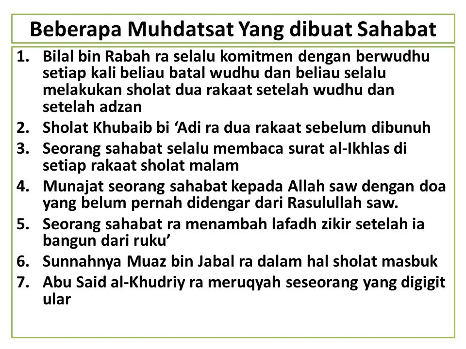 Beberapa Muhdatsat Yang dibuat Sahabat 1.Bilal bin Rabah ra selalu komitmen dengan berwudhu setiap kali beliau batal wudhu dan beliau selalu melakukan