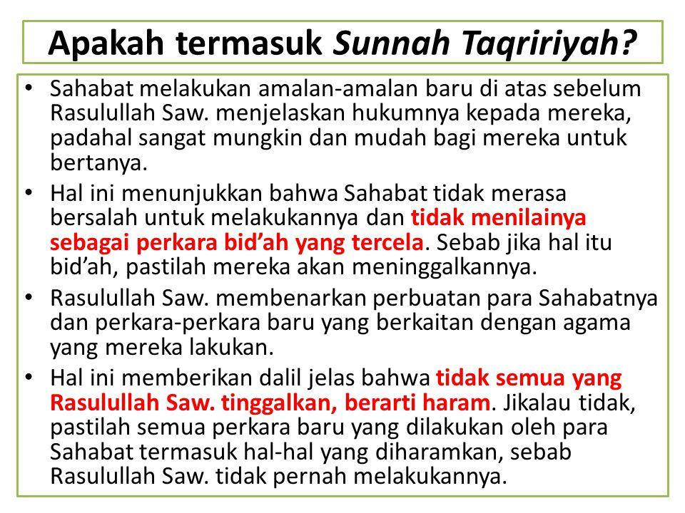 Apakah termasuk Sunnah Taqririyah? Sahabat melakukan amalan-amalan baru di atas sebelum Rasulullah Saw. menjelaskan hukumnya kepada mereka, padahal sa