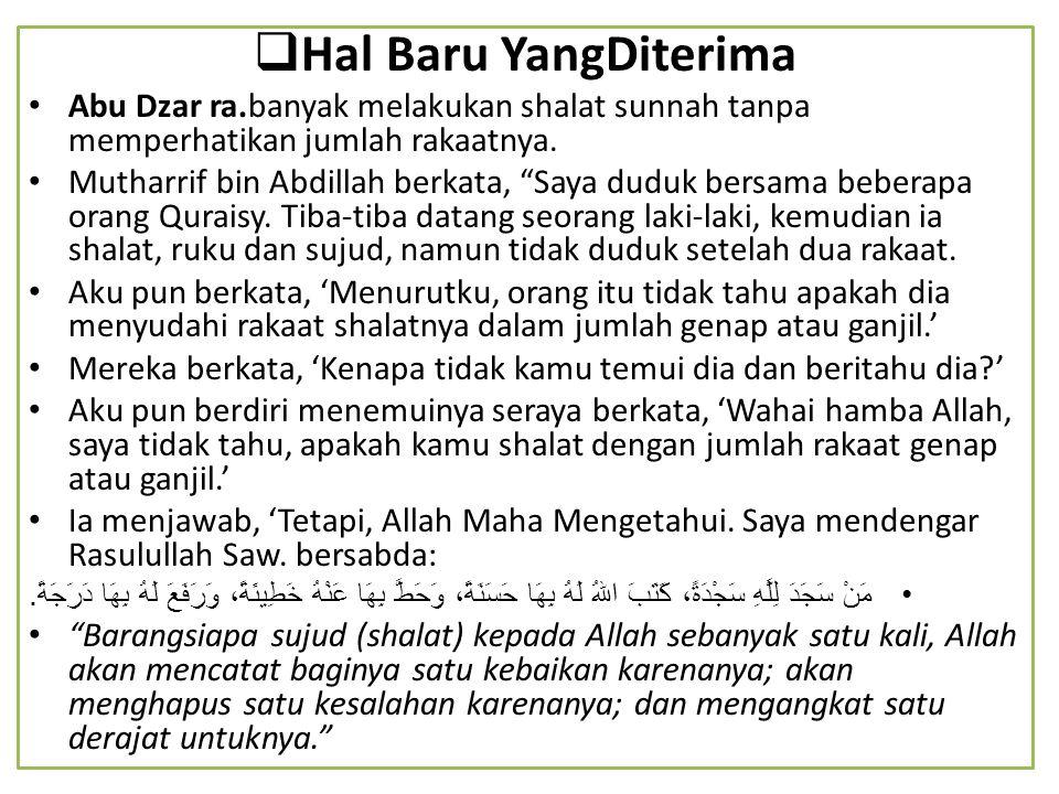 """ Hal Baru YangDiterima Abu Dzar ra.banyak melakukan shalat sunnah tanpa memperhatikan jumlah rakaatnya. Mutharrif bin Abdillah berkata, """"Saya duduk b"""