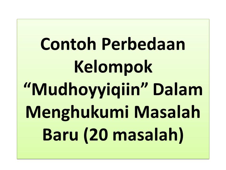 """Contoh Perbedaan Kelompok """"Mudhoyyiqiin"""" Dalam Menghukumi Masalah Baru (20 masalah)"""