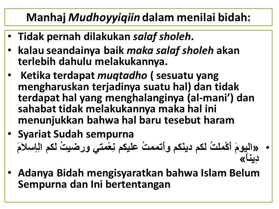 Manhaj Mudhoyyiqiin dalam menilai bidah: Tidak pernah dilakukan salaf sholeh. kalau seandainya baik maka salaf sholeh akan terlebih dahulu melakukanny