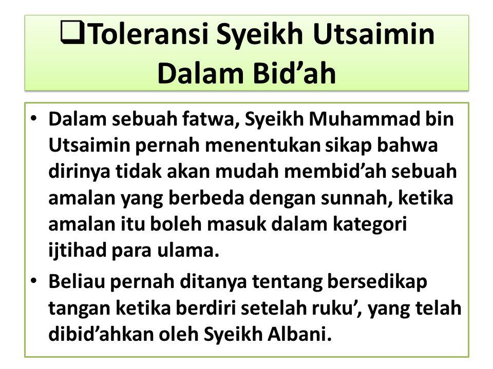  Toleransi Syeikh Utsaimin Dalam Bid'ah Dalam sebuah fatwa, Syeikh Muhammad bin Utsaimin pernah menentukan sikap bahwa dirinya tidak akan mudah membi