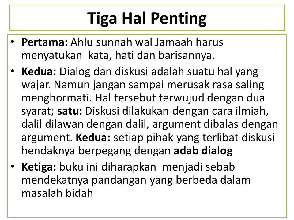 Tiga Hal Penting Pertama: Ahlu sunnah wal Jamaah harus menyatukan kata, hati dan barisannya. Kedua: Dialog dan diskusi adalah suatu hal yang wajar. Na