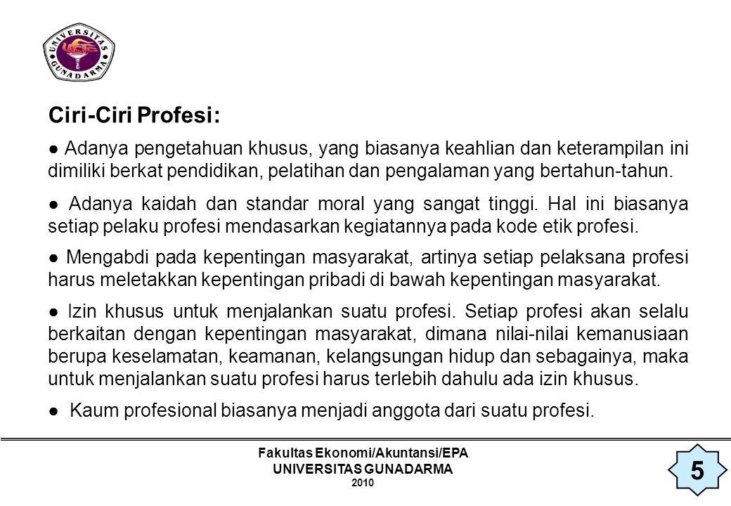 Fakultas Ekonomi/Akuntansi/EPA UNIVERSITAS GUNADARMA 2010 Prinsip Etika Profesi: ● Tanggung jawab – Terhadap pelaksanaan pekerjaan itu dan terhadap hasilnya.