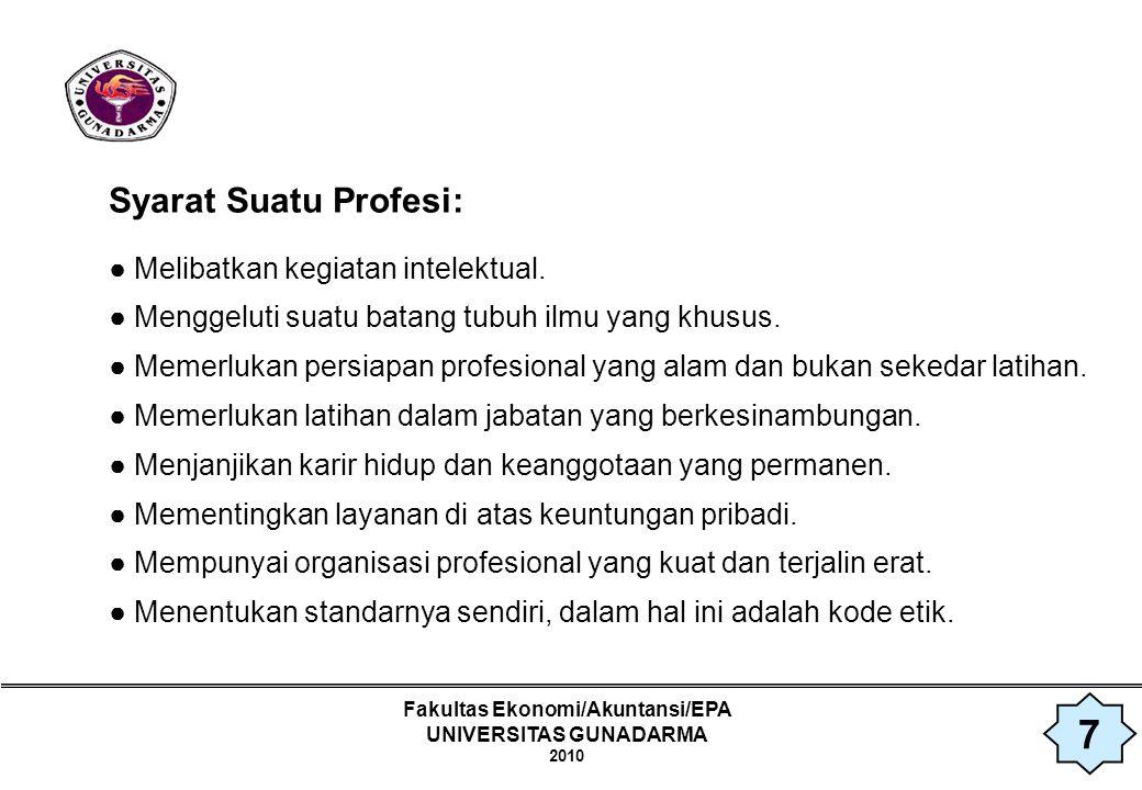 Fakultas Ekonomi/Akuntansi/EPA UNIVERSITAS GUNADARMA 2010 Peranan Etika dalam Profesi: ● Etika milik setiap kelompok masyarakat ● Masyarakat Profesional ● Para anggota profesi yang tidak didasarkan pada nilai-nilai pergaulan yang telah disepakati bersama.