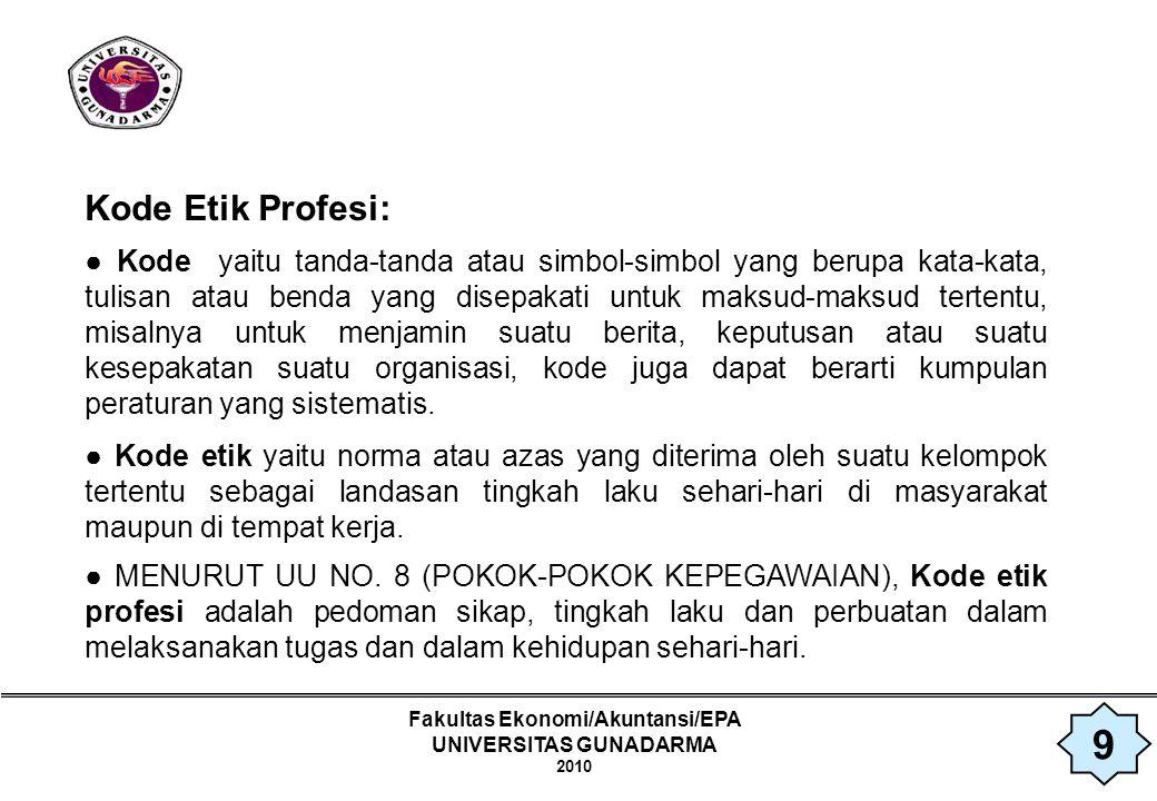 Fakultas Ekonomi/Akuntansi/EPA UNIVERSITAS GUNADARMA 2010 Tujuan Kode Etik Profesi: ● Untuk menjunjung tinggi martabat profesi.