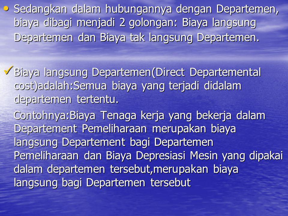Biaya tak langsung Departemen (Overhead Departemental cost ) Biaya yang terjadi di suatu Departemen tapi,manfaatnya dinikmati oleh lebih dari satu Departement.