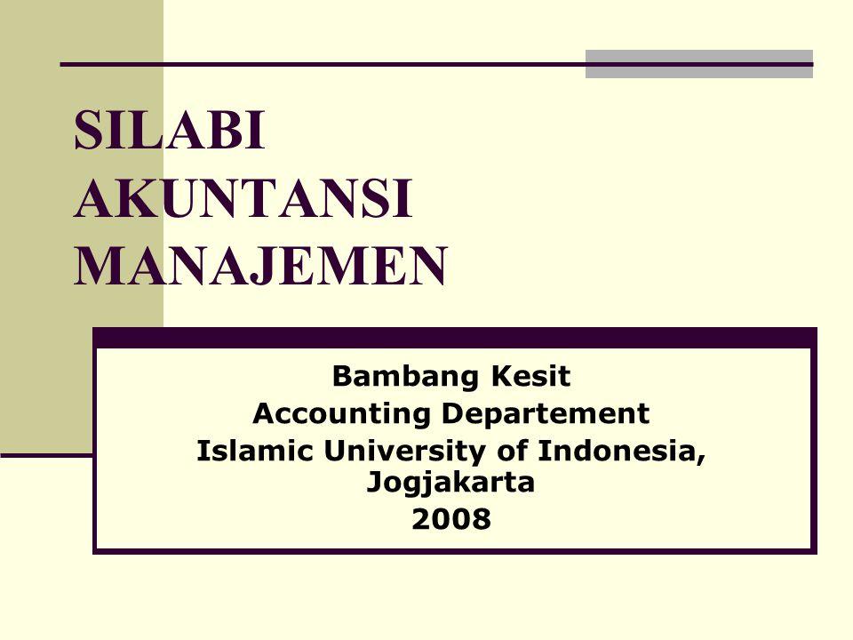 SILABI AKUNTANSI MANAJEMEN Bambang Kesit Accounting Departement Islamic University of Indonesia, Jogjakarta 2008