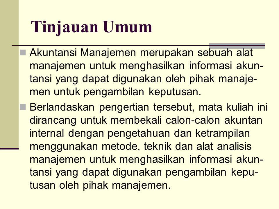 Tinjauan Umum Akuntansi Manajemen merupakan sebuah alat manajemen untuk menghasilkan informasi akun- tansi yang dapat digunakan oleh pihak manaje- men