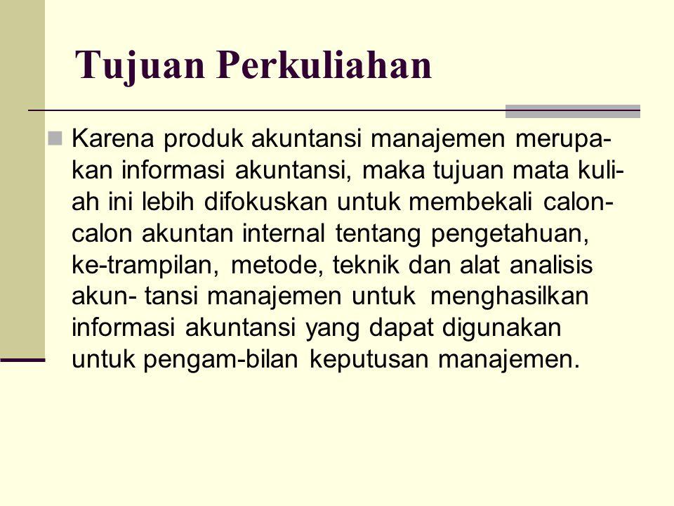 Tujuan Perkuliahan Karena produk akuntansi manajemen merupa- kan informasi akuntansi, maka tujuan mata kuli- ah ini lebih difokuskan untuk membekali c