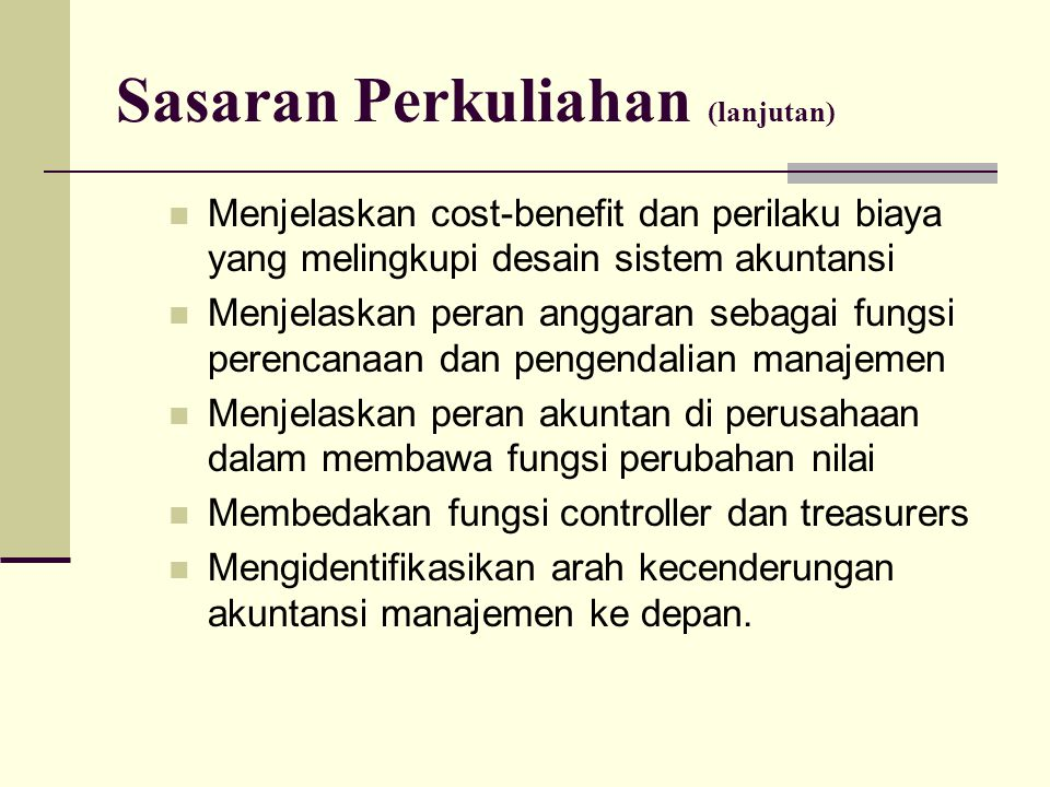 Buku Referensi Horngren, Sundem, Stratton, (2005), Introduction to Management Accounting, 14 th Edition, Prentice Hall, New Jersey, Garrison, Norren, (2007), Managerial Accounting, 11 th Edition, McGrawHill, Irwin