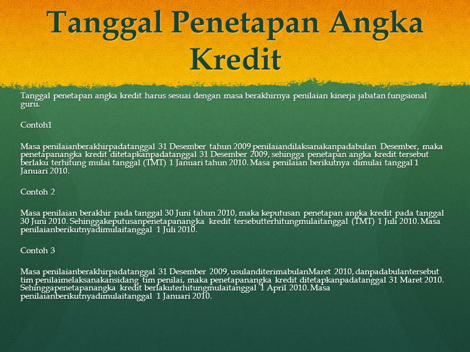 Tanggal Penetapan Angka Kredit Tanggal penetapan angka kredit harus sesuai dengan masa berakhirnya penilaian kinerja jabatan fungsional guru. Tanggal