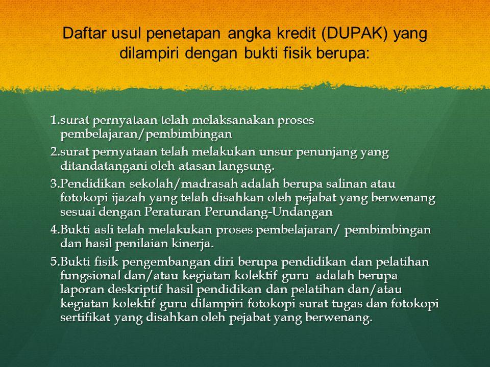 Daftar usul penetapan angka kredit (DUPAK) yang dilampiri dengan bukti fisik berupa: 1.surat pernyataan telah melaksanakan proses pembelajaran/pembimb