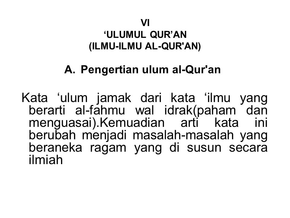 VI 'ULUMUL QUR'AN (ILMU-ILMU AL-QUR'AN) A.Pengertian ulum al-Qur'an Kata 'ulum jamak dari kata 'ilmu yang berarti al-fahmu wal idrak(paham dan menguas