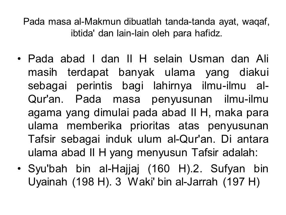 Pada masa al-Makmun dibuatlah tanda-tanda ayat, waqaf, ibtida' dan lain-lain oleh para hafidz. Pada abad I dan II H selain Usman dan Ali masih terdapa
