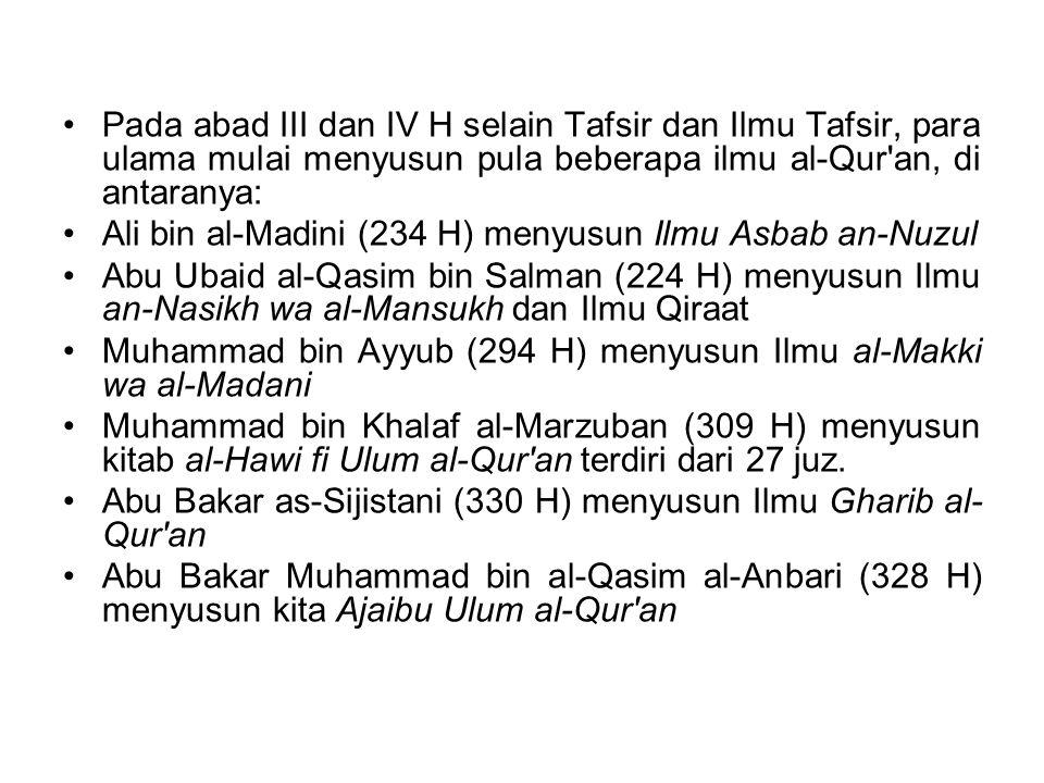 Pada abad III dan IV H selain Tafsir dan Ilmu Tafsir, para ulama mulai menyusun pula beberapa ilmu al-Qur'an, di antaranya: Ali bin al-Madini (234 H)