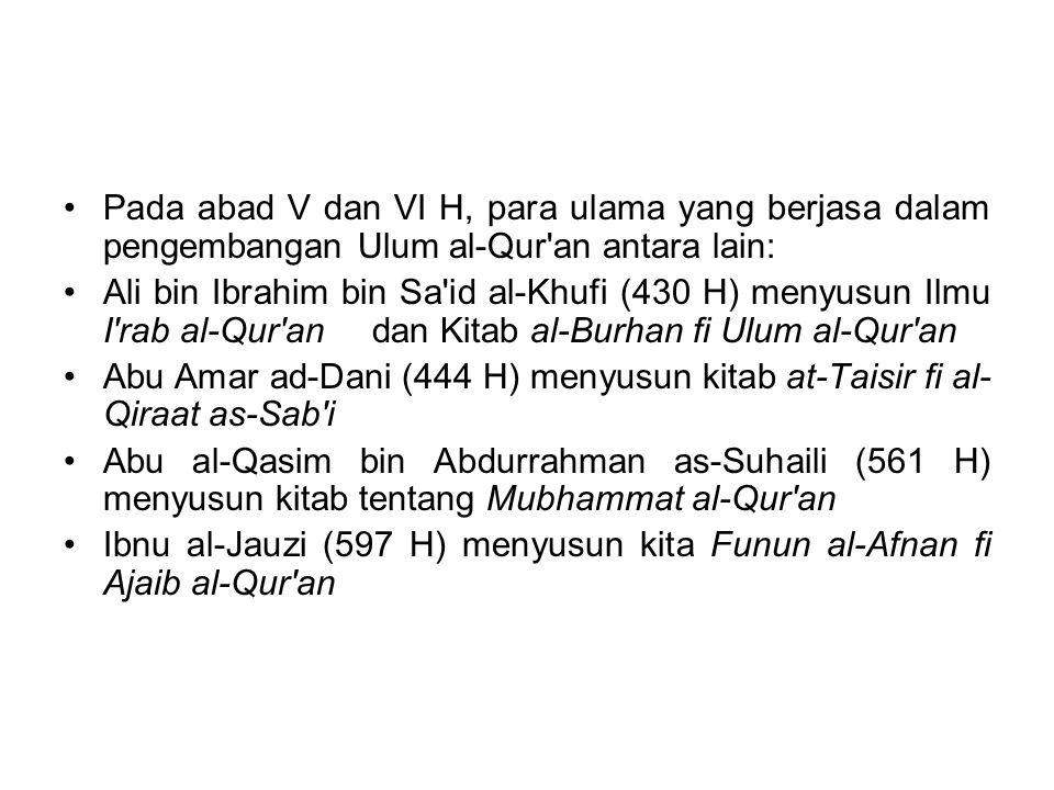 Pada abad V dan VI H, para ulama yang berjasa dalam pengembangan Ulum al-Qur'an antara lain: Ali bin Ibrahim bin Sa'id al-Khufi (430 H) menyusun Ilmu