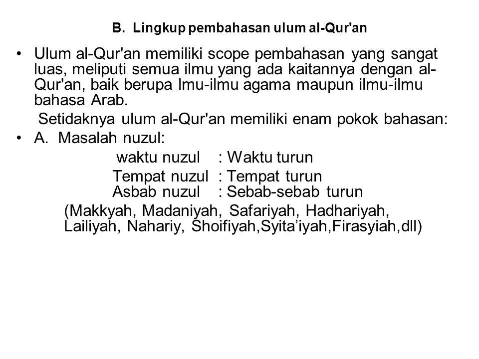 B. Lingkup pembahasan ulum al-Qur'an Ulum al-Qur'an memiliki scope pembahasan yang sangat luas, meliputi semua ilmu yang ada kaitannya dengan al- Qur'