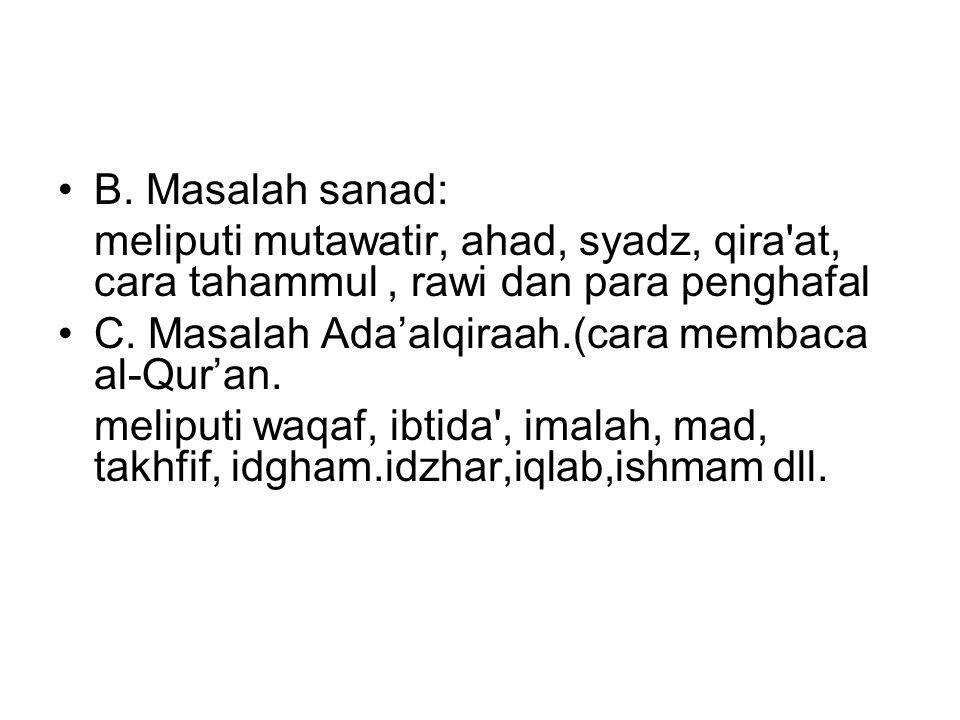 B. Masalah sanad: meliputi mutawatir, ahad, syadz, qira'at, cara tahammul, rawi dan para penghafal C. Masalah Ada'alqiraah.(cara membaca al-Qur'an. me