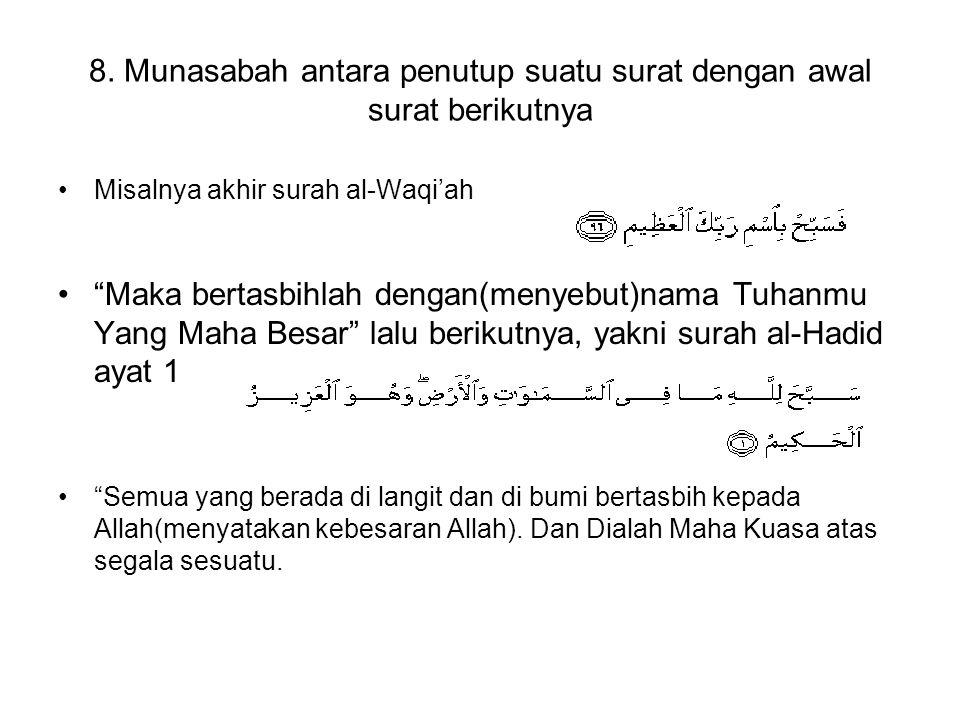 """8. Munasabah antara penutup suatu surat dengan awal surat berikutnya Misalnya akhir surah al-Waqi'ah """"Maka bertasbihlah dengan(menyebut)nama Tuhanmu Y"""
