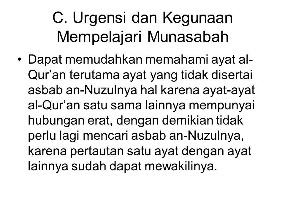 C. Urgensi dan Kegunaan Mempelajari Munasabah Dapat memudahkan memahami ayat al- Qur'an terutama ayat yang tidak disertai asbab an-Nuzulnya hal karena