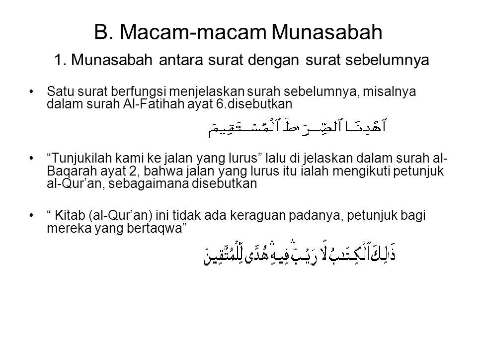 B. Macam-macam Munasabah 1. Munasabah antara surat dengan surat sebelumnya Satu surat berfungsi menjelaskan surah sebelumnya, misalnya dalam surah Al-
