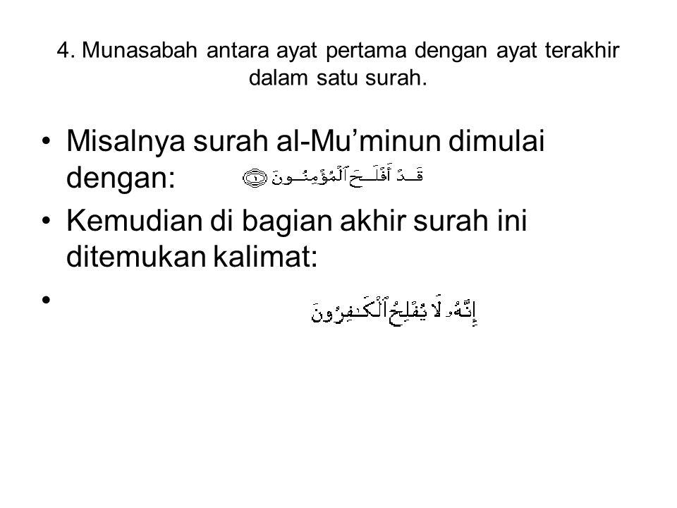 4. Munasabah antara ayat pertama dengan ayat terakhir dalam satu surah. Misalnya surah al-Mu'minun dimulai dengan: Kemudian di bagian akhir surah ini