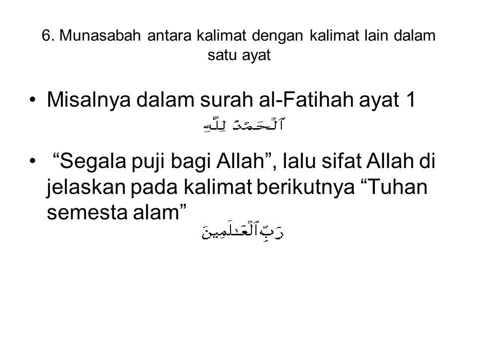 """6. Munasabah antara kalimat dengan kalimat lain dalam satu ayat Misalnya dalam surah al-Fatihah ayat 1 """"Segala puji bagi Allah"""", lalu sifat Allah di j"""