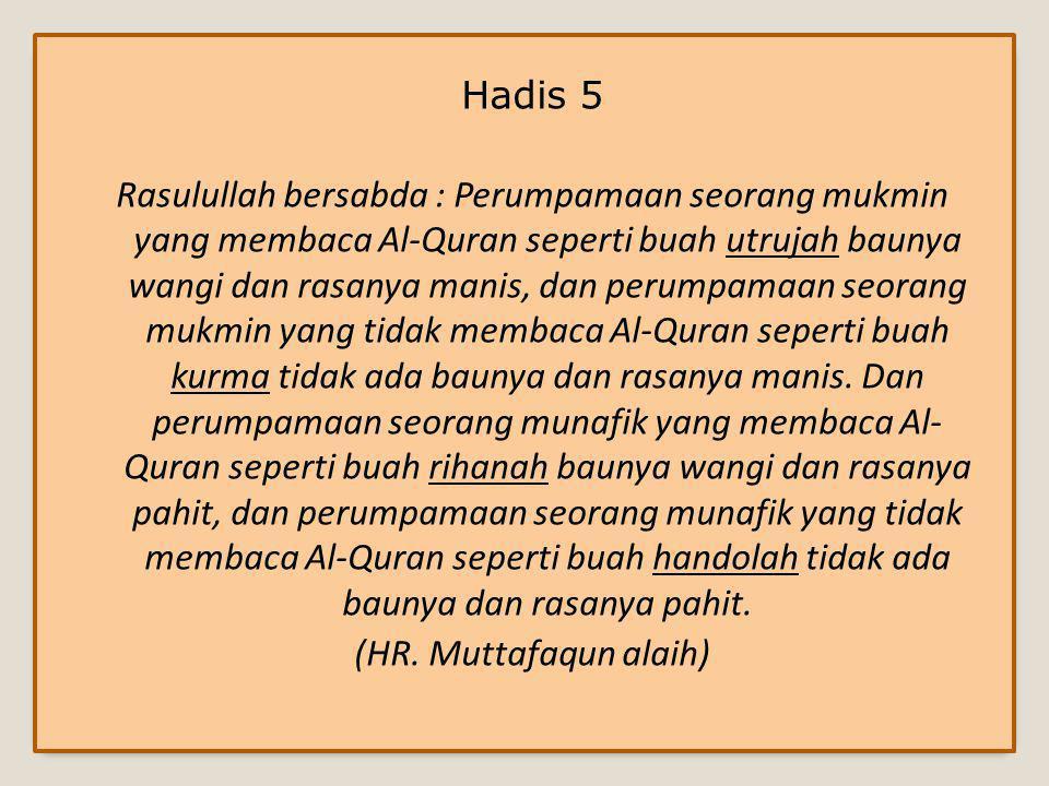 Hadis 4 Rasulullah bersabda : Bacalah Al-Quran karena sesungguhnya dia akan datang pada hari kiamat sebagai penolong bagi para pembacanya.
