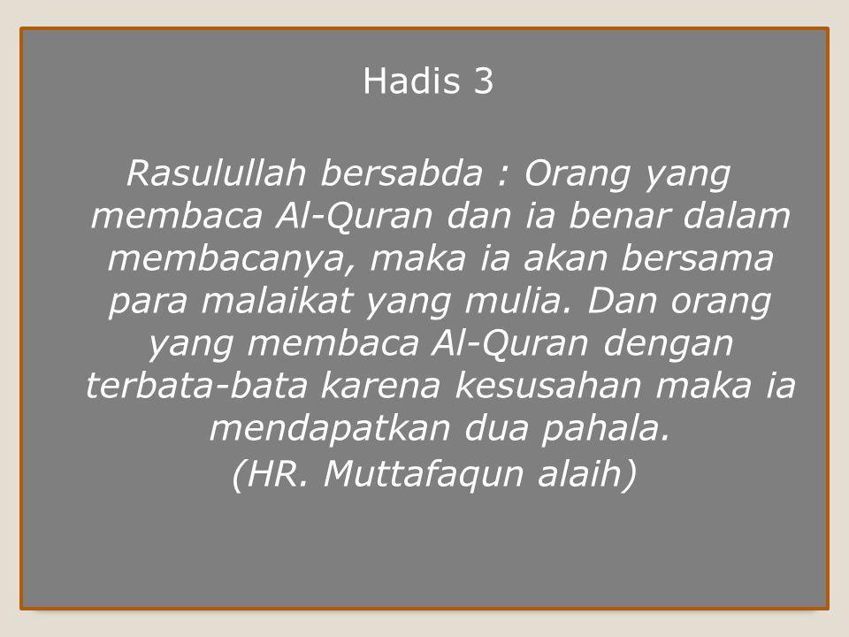 Hadis 2 Rasulullah bersabda : Barangsiapa yang membaca satu huruf dari Al- Quran, maka ia akan mendapatkan sepuluh kebaikan.
