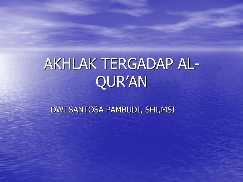 AKHLAK TERGADAP AL- QUR'AN DWI SANTOSA PAMBUDI, SHI,MSI