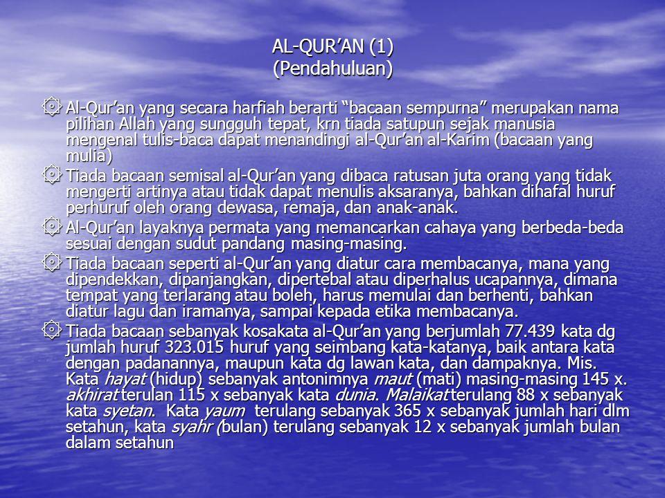 AL-QUR'AN (1) (Pendahuluan) ۞ Al-Qur'an yang secara harfiah berarti bacaan sempurna merupakan nama pilihan Allah yang sungguh tepat, krn tiada satupun sejak manusia mengenal tulis-baca dapat menandingi al-Qur'an al-Karim (bacaan yang mulia) ۞ Tiada bacaan semisal al-Qur'an yang dibaca ratusan juta orang yang tidak mengerti artinya atau tidak dapat menulis aksaranya, bahkan dihafal huruf perhuruf oleh orang dewasa, remaja, dan anak-anak.
