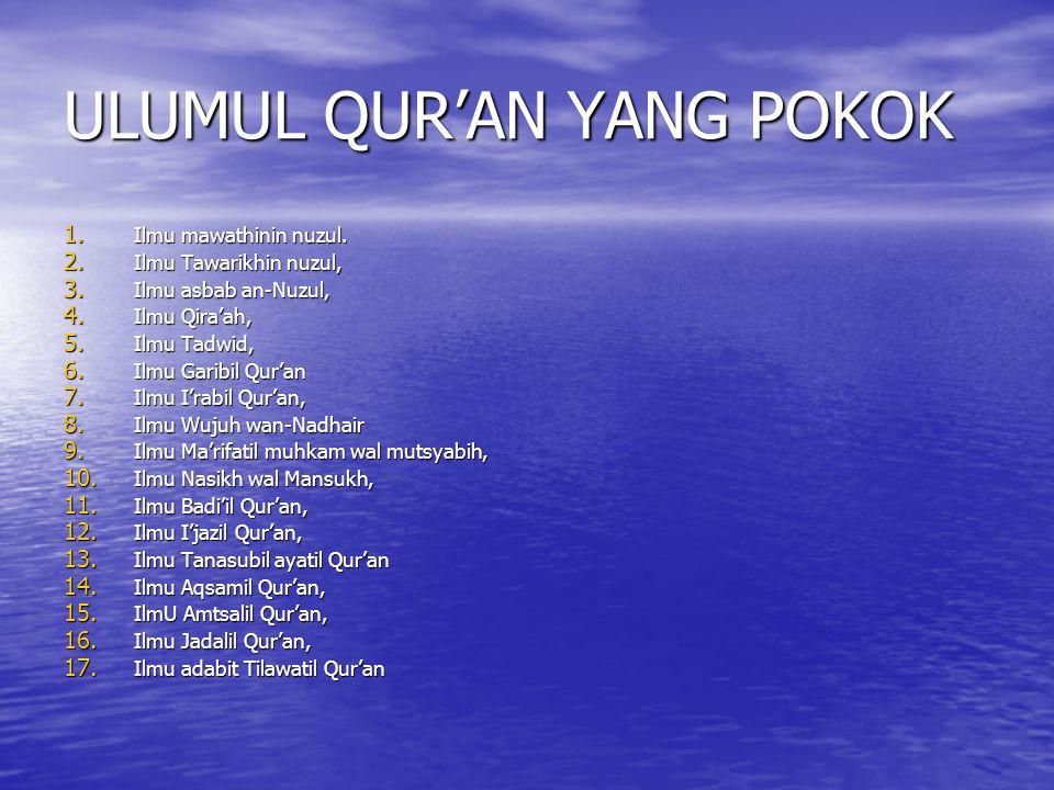 ULUMUL QUR'AN Seluruh pembahasan yang berhubungan dengan al-Qur'an, baik dari segi penyusunannya, pengumpulannya, sistematikanya, perbedaan antara surat Makiyah dan Madaniyah, pengetahuan tentang nasikh dan mansukh, pembahasan tentang ayat-ayat yang muhkamat dan mutasyabihat, serta pembahasan- pembahasan lain yang berhubungan dan yang ada sangkut-pautnya dengan al-Qur'an.