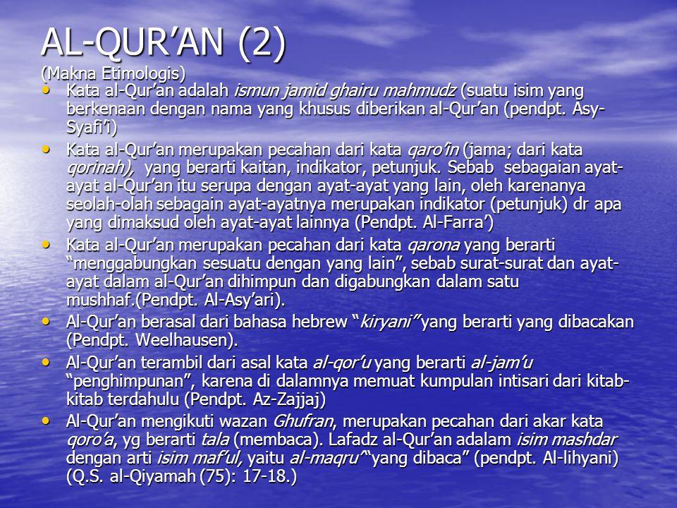 AL-QUR'AN (2) (Makna Etimologis) Kata al-Qur'an adalah ismun jamid ghairu mahmudz (suatu isim yang berkenaan dengan nama yang khusus diberikan al-Qur'an (pendpt.