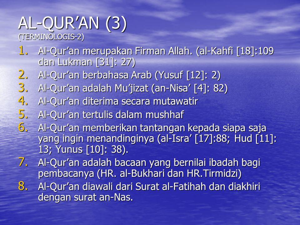 AL-QUR'AN (3) (TERMINOLOGIS-1) Firman Allah yang mengandung mukjizat, yang diturunkan kepada Nabi dan Rasul terakhir, dengan perantara Malaikat Jibril