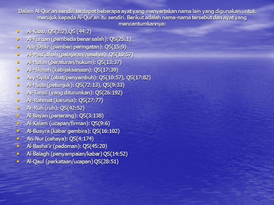 Dalam Al-Qur an sendiri terdapat beberapa ayat yang menyertakan nama lain yang digunakan untuk merujuk kepada Al-Qur an itu sendiri.