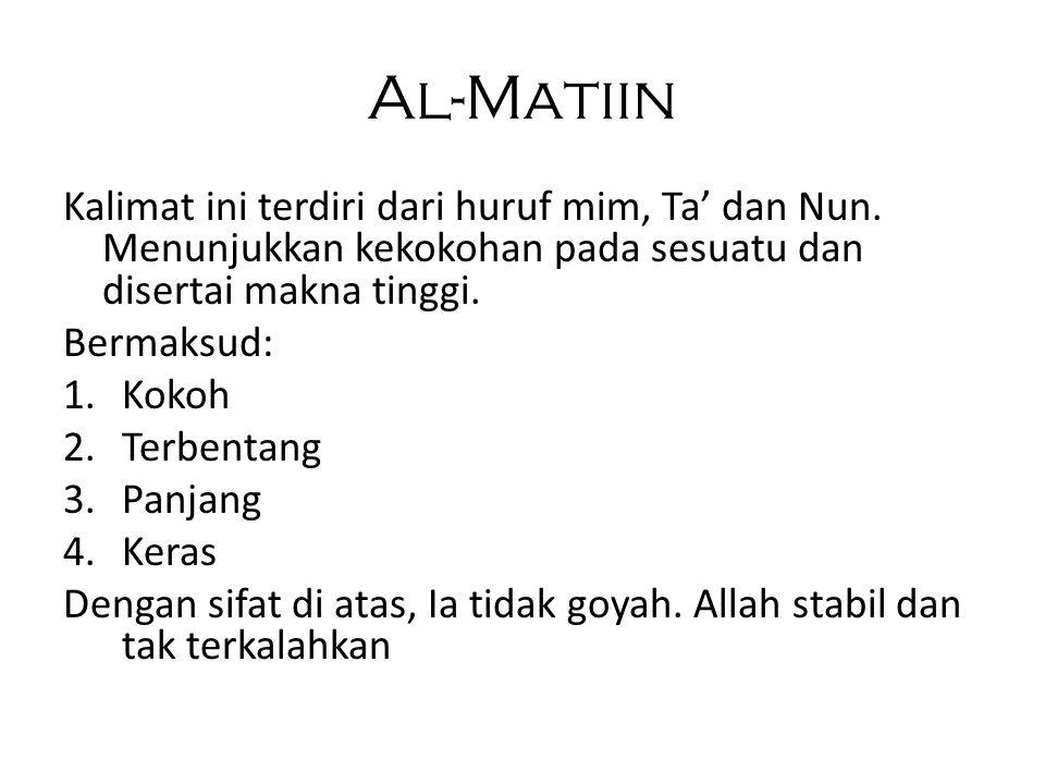 Al-Matiin Kalimat ini terdiri dari huruf mim, Ta' dan Nun. Menunjukkan kekokohan pada sesuatu dan disertai makna tinggi. Bermaksud: 1.Kokoh 2.Terbenta