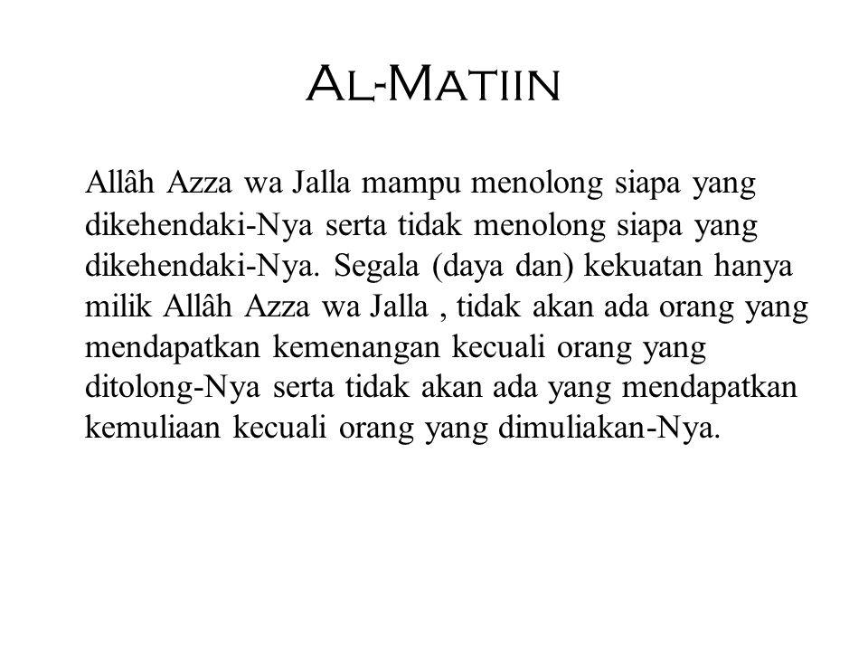 Al-Matiin Allâh Azza wa Jalla mampu menolong siapa yang dikehendaki-Nya serta tidak menolong siapa yang dikehendaki-Nya. Segala (daya dan) kekuatan ha
