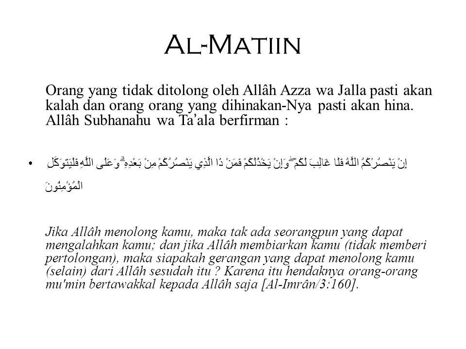 Al-Matiin Orang yang tidak ditolong oleh Allâh Azza wa Jalla pasti akan kalah dan orang orang yang dihinakan-Nya pasti akan hina. Allâh Subhanahu wa T