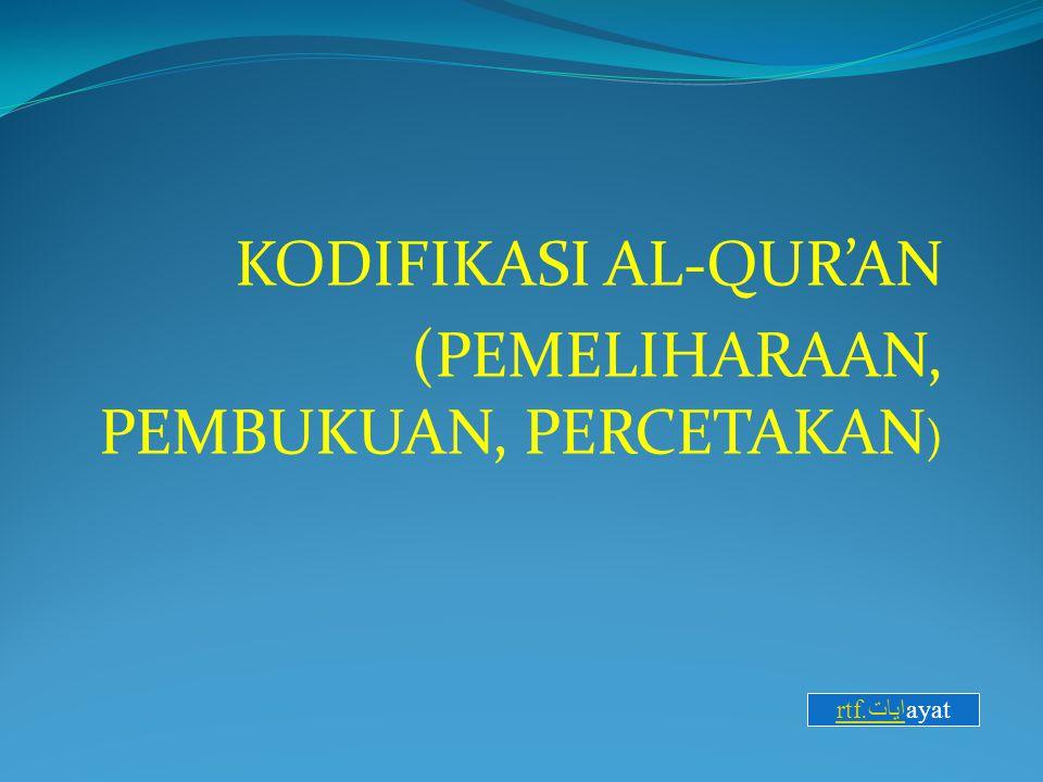 PERCETAKAN AL-QUR'AN: * Sejak masa Usman (35 h) sampai masa Turki Usmani (1123 h) al-Qur'an ditulis dan diperbanyak secara manual.