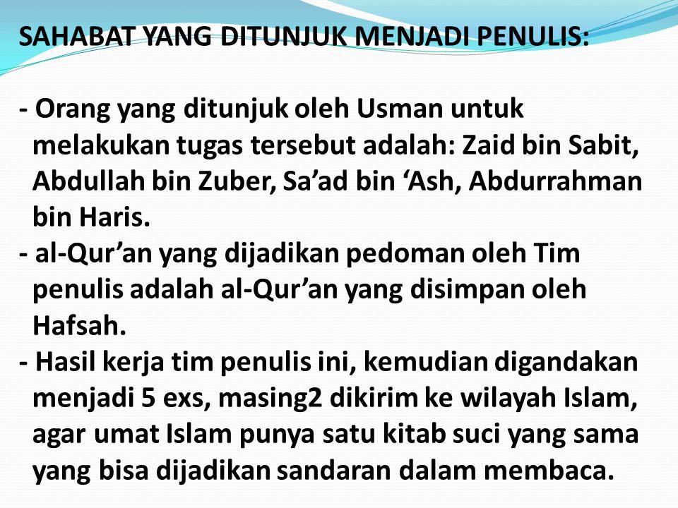 SAHABAT YANG DITUNJUK MENJADI PENULIS: - Orang yang ditunjuk oleh Usman untuk melakukan tugas tersebut adalah: Zaid bin Sabit, Abdullah bin Zuber, Sa'