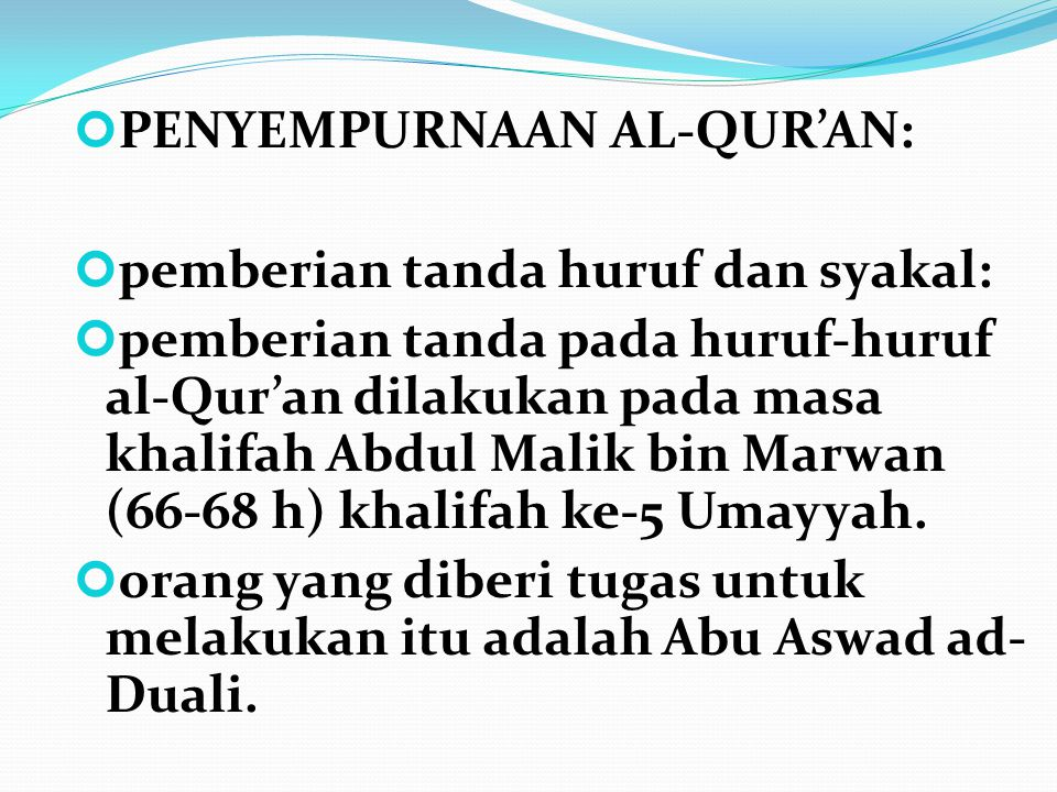 PENYEMPURNAAN AL-QUR'AN: pemberian tanda huruf dan syakal: pemberian tanda pada huruf-huruf al-Qur'an dilakukan pada masa khalifah Abdul Malik bin Mar