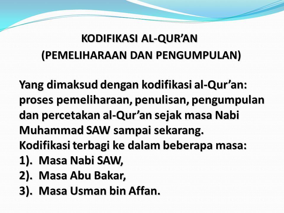 KODIFIKASI AL-QUR'AN (PEMELIHARAAN DAN PENGUMPULAN) Yang dimaksud dengan kodifikasi al-Qur'an: proses pemeliharaan, penulisan, pengumpulan dan perceta
