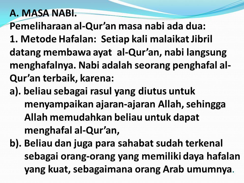 A. MASA NABI. Pemeliharaan al-Qur'an masa nabi ada dua: 1. Metode Hafalan: Setiap kali malaikat Jibril datang membawa ayat al-Qur'an, nabi langsung me