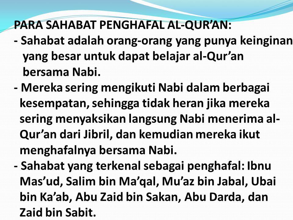 PARA SAHABAT PENGHAFAL AL-QUR'AN: - Sahabat adalah orang-orang yang punya keinginan yang besar untuk dapat belajar al-Qur'an bersama Nabi. - Mereka se